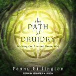 The Path of Druidry Walking the Ancient Green Way, Penny Billington