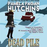 Dead Pile (Maggie 3) A What Doesn't Kill You Romantic Mystery, Pamela Fagan Hutchins