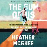 The Sum of Us What Racism Costs Everyone and How We Can Prosper Together, Heather McGhee