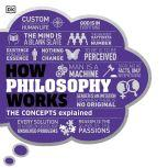 How Philosophy Works The Concepts Visually Explained, DK