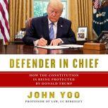 Defender in Chief Donald Trump's Fight for Presidential Power, John Yoo