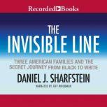 The Invisible Line Three American Families and the Secret Journey from Black to White, Daniel Sharfstein