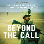 Beyond the Call Three Women on the Front Lines in Afghanistan, Eileen Rivers