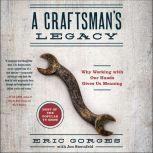 A Craftsman's Legacy: Why Working with Our Hands Gives Us Meaning, Eric Gorges