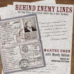 Behind Enemy Lines The True Story of a French Jewish Spy in Nazi Germany, Marthe Cohn