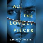 All the Lovely Pieces, J.M. Winchester