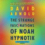The Strange Fascinations of Noah Hypnotik, David Arnold