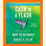 Cash in a Flash Real Money in No Time, Mark Victor Hansen