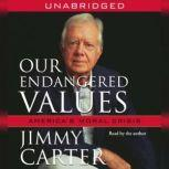Our Endangered Values America's Moral Crisis, Jimmy Carter