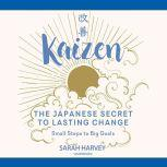 Kaizen The Japanese Secret to Lasting Change; Small Steps to Big Goals, Sarah Harvey