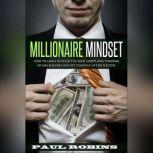Millionaire Mindset How To Easily Develop The Same Habits And Thinking Of Millionaires And Set Yourself Up For Success, Paul Robins