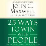 25 Ways to Win with People How to Make Others Feel Like a Million Bucks, John C. Maxwell