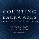 Counting Backwards A Doctor's Notes on Anesthesia, MD Przybylo