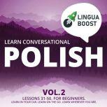 Learn Conversational Polish Vol. 2 Lessons 31-50. For beginners. Learn in your car. Learn on the go. Learn wherever you are., LinguaBoost
