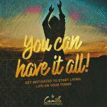 You can have it all! Get motivated to start living life on your terms, Camilla Kristiansen