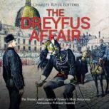 Dreyfus Affair, The: The History and Legacy of France's Most Notorious Antisemitic Political Scandal, Charles River Editors