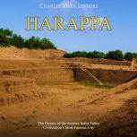 Harappa: The History of the Ancient Indus Valley Civilization's Most Famous City, Charles River Editors