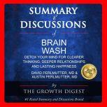 Summary and Discussions of Brain Wash: Detox Your Mind for Clearer Thinking, Deeper Relationships and Lasting Happiness By David Perlmutter, MD and Austin Perlmutter, MD, The Growth Digest