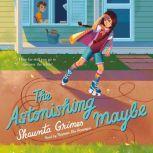 The Astonishing Maybe, Shaunta Grimes