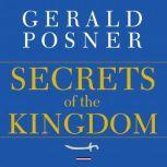 Secrets of the Kingdom The Inside Story of the Secret Saudi-U.S. Connection, Gerald Posner