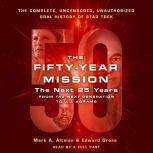 The Fifty-Year Mission: The Next 25 Years: From The Next Generation to J. J. Abrams The Complete, Uncensored, and Unauthorized Oral History of Star Trek, Edward Gross