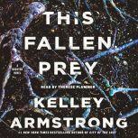 This Fallen Prey A Rockton Novel, Kelley Armstrong
