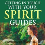 Getting in Touch with Your Spirit Guides, James David Rockefeller