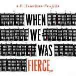 When We Was Fierce, e.E. Charlton-Trujillo
