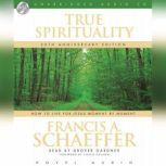 True Spirituality How to Live for Jesus Moment by Moment, Francis A. Schaeffer