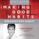 Making Good Habits, Breaking Bad Habits 14 New Behaviors That Will Energize Your Life, Joyce Meyer