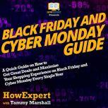 Black Friday And Cyber Monday Guide A Quick Guide on How to Get Great Deals and Maximize Your Shopping Experience on Black Friday and Cyber Monday Every Single Year, HowExpert