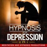 Hypnosis for Depression Feel Happier and Boost Your Wellbeing, 2 in 1, Meditation and Hypnosis Productions