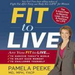 Fit to Live 5 Steps to a Lean, Strong, Fearless You, Dr. Pamela Peeke, M.D., M.P.H., F.A.C.P.