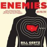 Enemies How Americas Foes Steal Our Vital Secretsand How We Let it Happen, Bill Gertz