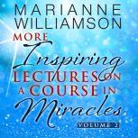 Marianne Williamson More Inspiring Lectures on a Course in Miracles Volume 2, Marianne Williamson