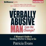 The Verbally Abusive Man, Can He Change? A Woman's Guide to Deciding Whether to Stay or Go, Patricia Evans