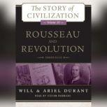 Rousseau and Revolution A History of Civilization in France, England, and Germany from 1756, and in the Remainder of Europe from 1715 to 1789, Will Durant; Ariel Durant