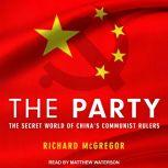 The Party The Secret World of China's Communist Rulers, Richard McGregor