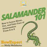 Salamander 101 How to Learn About, Get, and Take Care of Salamanders From A to Z, HowExpert