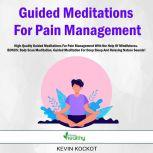 Guided Meditations For Pain Management High-Quality Guided Meditations For Pain Management With the Help Of Mindfulness.  BONUS: Body Scan Meditation, Guided Meditation For Deep Sleep And Relaxing Nature Sounds!, Kevin Kockot