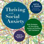 Thriving with Social Anxiety Daily Strategies for Overcoming Anxiety and Building Self-Confidence, Hattie C. Cooper
