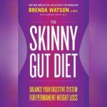 The Skinny Gut Diet Balance Your Digestive System for Permanent Weight Loss, Brenda Watson, C.N.C.