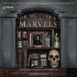 Dr. Mutter's Marvels A True Tale of Intrigue and Innovation at the Dawn of Modern Medicine, Cristin O'Keefe Aptowicz