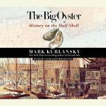 The Big Oyster History on the Half Shell, Mark Kurlansky