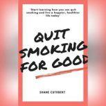 QUIT SMOKING FOR GOOD, Shane Cuthbert