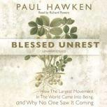 Blessed Unrest How the Largest Movement in the World Came into Being and Why No One Saw It Coming, Paul Hawken