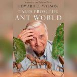 Tales from the Ant World, Edward O. Wilson