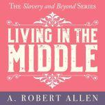 Living in the Middle, A. Robert Allen