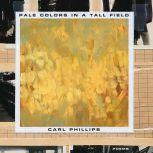 Pale Colors in a Tall Field Poems, Carl Phillips