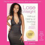 Lose Weight Without Dieting or Working Out Discover Secrets to a Slimmer, Sexier, and Healthier You, JJ Smith